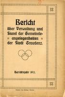 Bericht über Verwaltung und Stand der Gemeinde-Angelegenheiten der Stadt Graudenz. Berichtsjahr1911