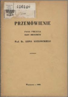 Przemówienie Pana Prezesa Rady Ministrów Prof. Dr. Leona Kozłowskiego
