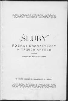 """""""Śluby"""" : poemat dramatyczny w trzech aktach"""