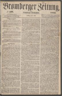 Bromberger Zeitung, 1862, nr 109