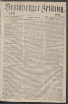 Bromberger Zeitung, 1863, nr 132