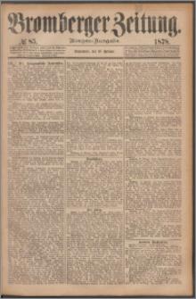 Bromberger Zeitung, 1878, nr 85
