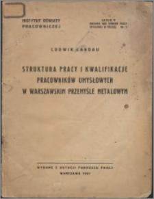 Struktura pracy i kwalifikacje pracowników umysłowych w warszawskim przemysle metalowym : (wyniki ankiety przeprowadzonej przez Biuro badań I. O. P. w listopadzie 1936 r.)