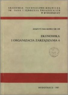 Zeszyty Naukowe. Ekonomika i Organizacja Zarządzania / Akademia Techniczno-Rolnicza im. Jana i Jędrzeja Śniadeckich w Bydgoszczy, z.6 (139), 1987