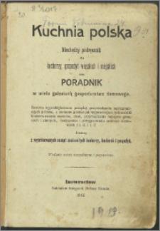 Kuchnia polska : niezbędny podręcznik dla kucharzy, gospodyń wiejskich i miejskich oraz poradnik w wielu gałęziach gospodarstwa domowego [...].