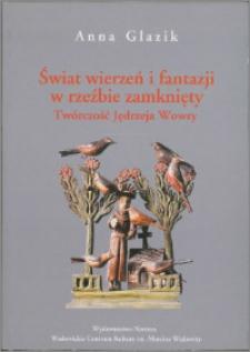 Świat wierzeń i fantazji w rzeźbie zamknięty : twórczość Jędrzeja Wowry (1864-1937)