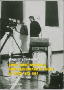 Wideo, wideo instalacja, wideo performance w Polsce w latach 1973-1994 : historia, artyści, dzieła