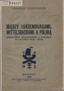 Między Luksemburgami, Wittelsbachami a Polską : (Pomorze Zachodnie a Polska w latach 1323-1370)