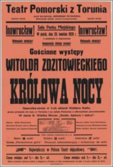 """[Afisz] : [Inc.:] Inowrocław! Sala Parku Miejskiego. W piątek, dnia 20 kwietnia 1928 r. o godzinie 8 wieczorem gościnne występy Witolda Zdzitowieckiego """"Królowa nocy"""" - operetka-rewja w 3 aktach Waltera Kollo [...]"""
