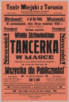 """[Afisz] : [Inc.:] Włocławek! Premjera! W sali kina Polonja w poniedziałek, dnia 30-go kwietnia 1928 r. o godzinie 8 wieczorem występy gościnne Witolda Zdzitowieckiego """"Tancerka w masce"""" - operetka w 3-ch aktach Ryszarda Kesslera [...]"""