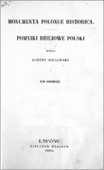 Monumenta Poloniae historica = Pomniki dziejowe Polski. T.1