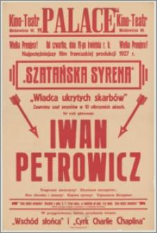 """[Afisz] : [Inc.:] Wielka premjera! Od czwartku, dnia 19-go kwietnia r.b. najpotężniejszy film francuskiej produkcji 1927 r. """"Szatańska syrena"""", """"Władca ukrytych skarbów"""" - zawrotny szał zmysłów w 10 olbrzymich aktach. W roli głównej Iwan Petrowicz [...]"""