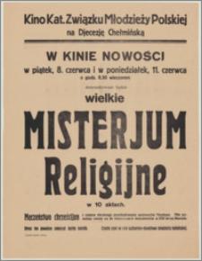 """[Afisz] : [Inc.:] W kinie """"Nowości"""", w piątek 8 czerwca i w poniedziałek 11 czerwca o godzinie 8.30 wieczorem demonstrowane będzie wielkie """"Misterjum religijne"""" w 10 aktach [...]"""