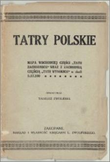 """Tatry Polskie : mapa wschodniej części """"Tatr Zachodnich"""" wraz z zachodnią częścią """"Tatr Wysokich"""" w skali 1:37.500"""