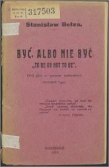 """Być, albo nie być = """"To be, or not to be"""" : (Mój głos w sprawie żydowskiej)"""