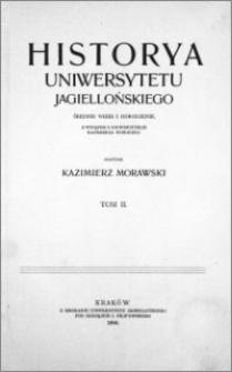 Historya Uniwersytetu Jagiellońskiego : średnie wieki i odrodzenie : z wstępem o uniwersytecie Kazimierza Wielkiego. T. 2