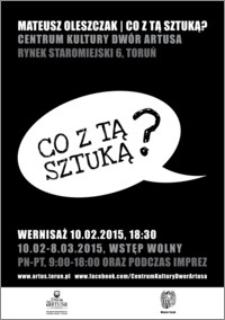 Mateusz Oleszczak – Co z tą sztuką? : wernisaż 10. 02. 2015