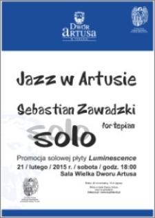 """Jazz w Artusie : Sebastian Zawadzki solo : promocja solowej płyty """"Luminescence"""" 21 lutego 2015 r."""