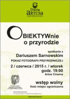 Obiektywnie o przyrodzie : spotkanie z Dariuszem Sarnowskim : pokaz fotografii przyrodniczej : 2 czerwca 2015 r.