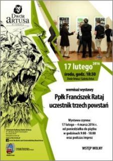 Ppłk Franciszek Rataj uczestnik trzech powstań : wernisaż wystawy : 17 lutego 2016