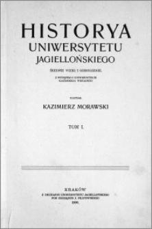 Historya Uniwersytetu Jagiellońskiego : średnie wieki i odrodzenie : z wstępem o uniwersytecie Kazimierza Wielkiego. T. 1