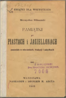 Pamiątki po Piastach i Jagiellonach pozostałe w wierzeniach, tradycji i zabytkach