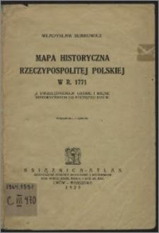 Mapa historyczna Rzeczypospolitej Polskiej w r. 1771 : z uwzględnieniem granic i miejsc historycznych od początku XVII w.