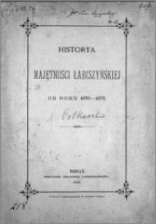 Historya [!] Majętności Łabiszyńskiej od roku 1376-1876