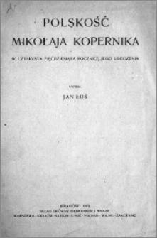 Polskość Mikołaja Kopernika : w czterysta pięćdziesiątą rocznicę jego urodzin