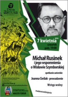Michał Rusinek i jego wspomnienia o Wisławie Szymbroskiej : spotkanie autorskie 7 kwietnia 2016