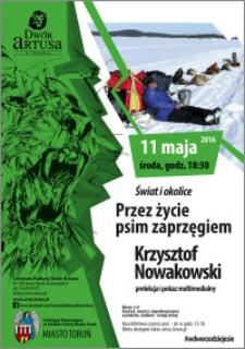 Świat i okolice : Przez życie psim zaprzęgiem : Krzysztof Nowakowski : prelekcja i pokaz multimedialny 11 maja 2016