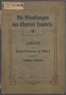 Die Wandlungen des Thorner Handels : Festschrift der Handelskammer zu Thorn aus Anlasß sihres 50 jährigen Bestehens.