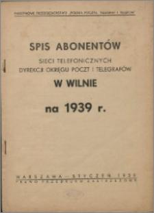 Spis Abonentów Sieci Telefonicznej Okręgu Dyrekcji Poczt i Telegrafów w Wilnie na 1939 r.