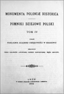 Monumenta Poloniae historica = Pomniki dziejowe Polski. T. 4