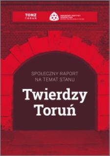 Społeczny raport na temat stanu Twierdzy Toruń