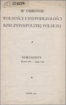 W obronie wolności i niepodległości Rzeczypospolitej Polskiej : dokumenty styczeń 1947-lipiec 1947