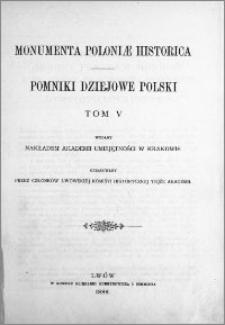 Monumenta Poloniae historica = Pomniki dziejowe Polski. T. 5