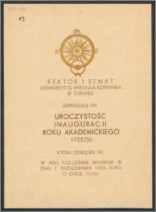 Rektor i Senat Uniwersytetu Mikołaja Kopernika w Toruniu zapraszają na uroczystość Inauguracji Roku Akademickiego 1955/56, która odbędzie się w Auli Collegium Maximum w dniu 1 października 1955 R. [...]