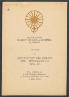 Rektor i Senat Uniwersytetu Mikołaja Kopernika zapraszają na uroczystość Inauguracji Roku Akademickiego 1959/60, która odbędzie się w Auli Collegium Maximum w dniu 1 października 1959 R. [...]