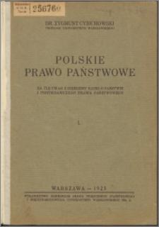 Polskie prawo państwowe na tle uwag z dziedziny nauki o państwie i porównawczego prawa państwowego. T. 1