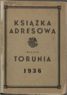 Książka adresowa miasta Torunia : według stanu z czerwca 1936