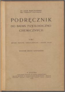 Podręcznik do badań fizjologiczno-chemicznych. T. 1, Metody fizyczne, ogólnochemiczne i analiza moczu
