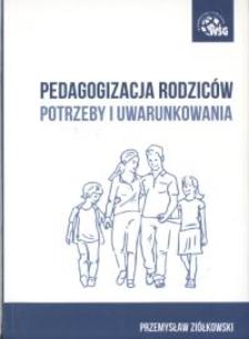 Pedagogizacja rodziców - potrzeby i uwarunkowania.
