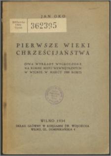 Pierwsze wieki chrześcijaństwa : dwa wykłady wygłoszone na kursie misyj wewnętrznych w Wilnie, w marcu 1933 roku