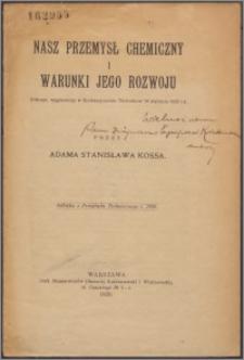 Nasz przemysł chemiczny i warunki jego rozwoju : (odczyt wygłoszony w Stowarzyszeniu Techników 16 stycznia 1920 r.)