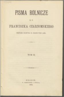 Pisma rolnicze ś.p. Franciszka Czarnomskiego, profesora rolnictwa na Uniwersytecie Jagiel. T. 2.
