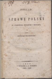 Pogląd na sprawę Polski ze stanowiska monarchii i historyi T. 1