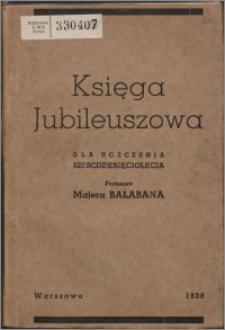 Księga jubileuszowa dla uczczenia sześćdziesięciolecia profesora Majera Bałabana Cz. 1, Akademia.