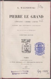 Pierre le Grand : l'éducation, l'homme, l'œuvre d'apres des documents nouveaux
