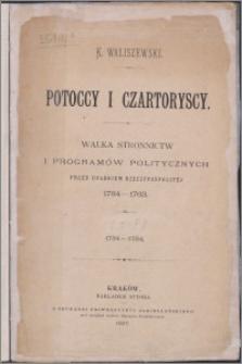 Potoccy i Czartoryscy : walka stronnictw i programów politycznych przed upadkiem Rzeczypospolitej 1734-1763. T. 1, 1734-1754